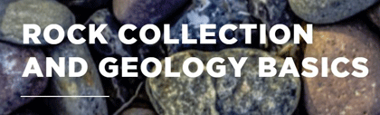 Rock Collecting and Geology Basics
